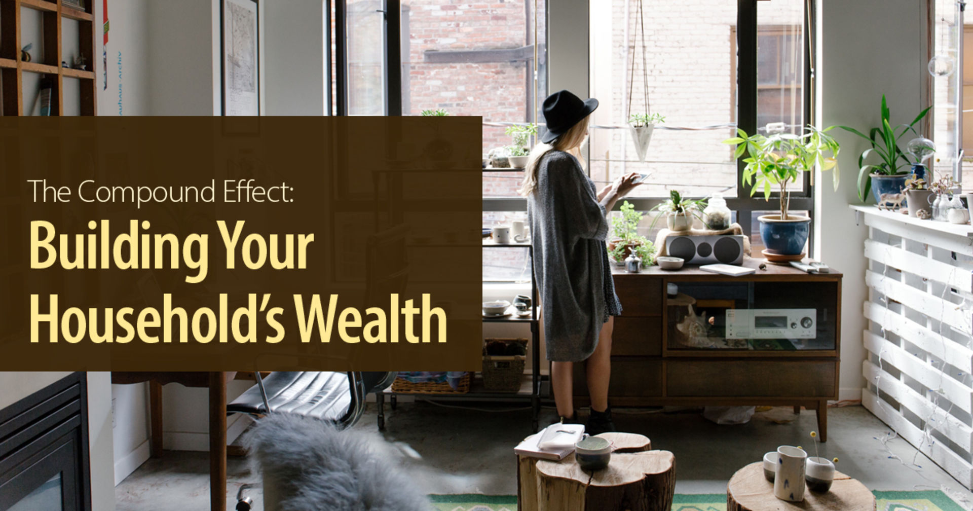 The Compound Effect: Building Your Household's Wealth​