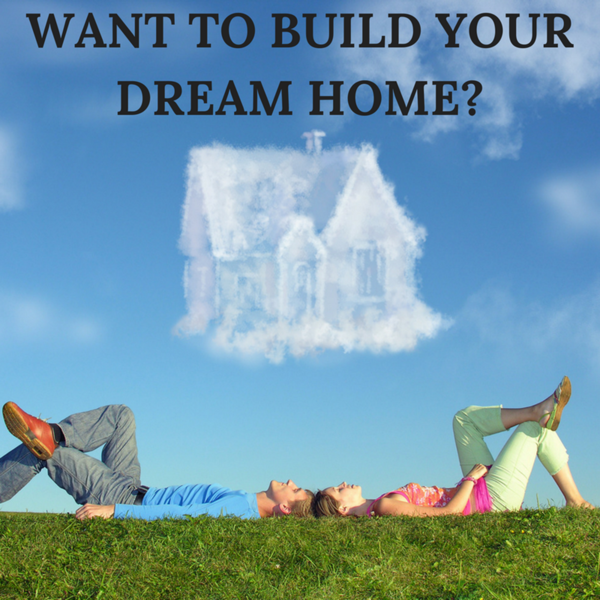 Want to Build Your Dream Home?