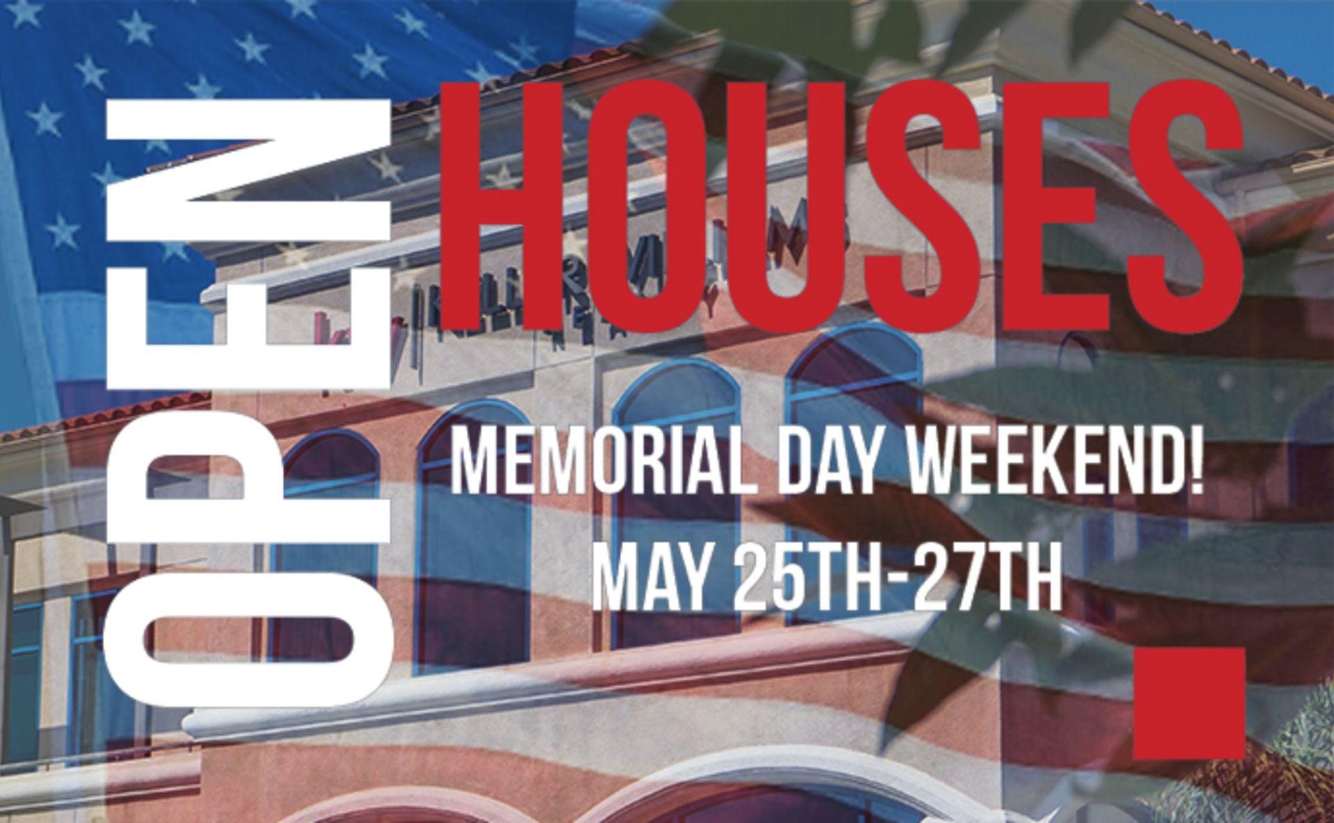 Open Houses Memorial Day Weekend!