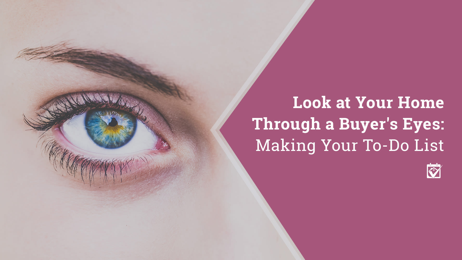 Look at your home through a Buyer's eyes