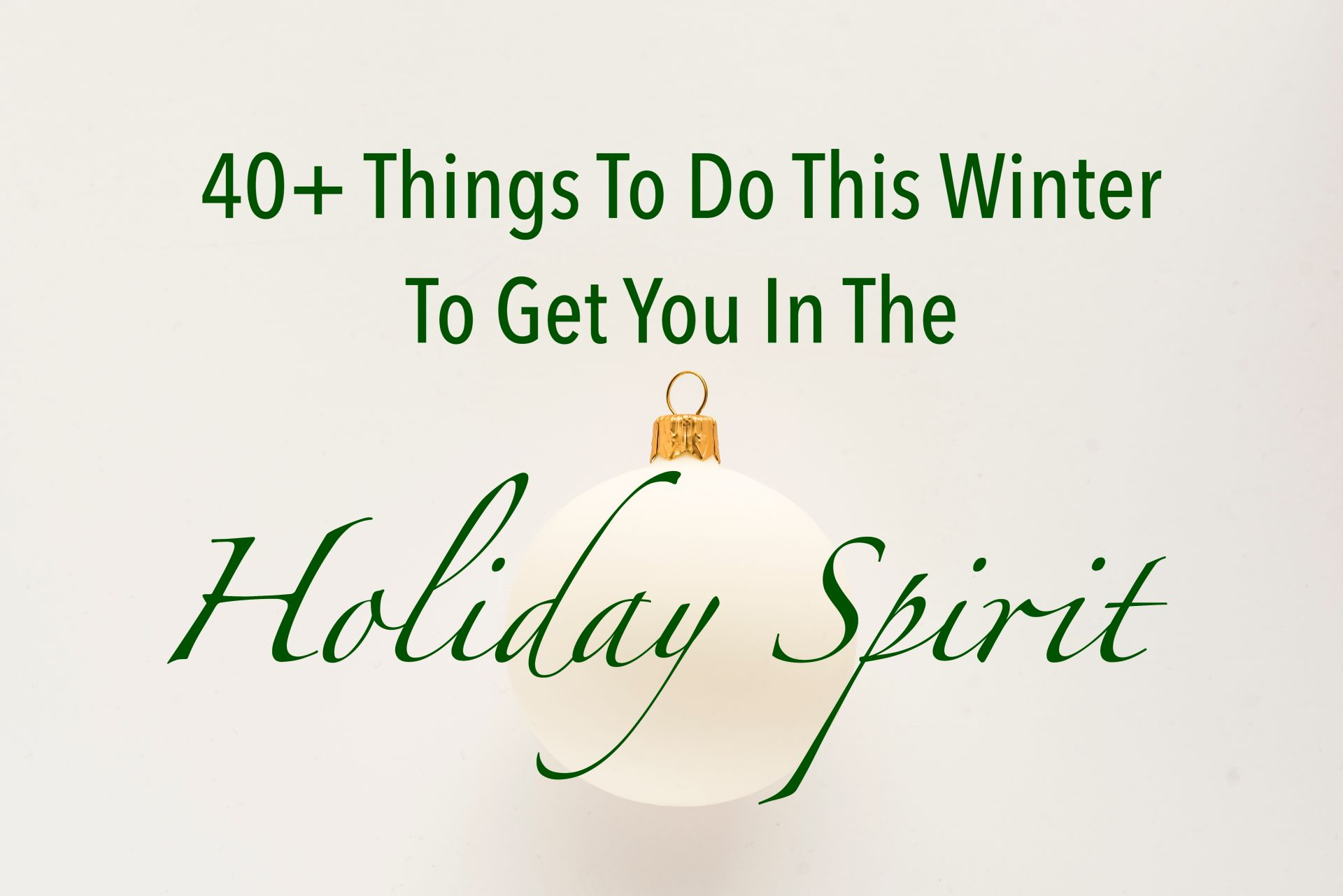 40+ Things To Do This Winter To Get You In The Holiday Spirit