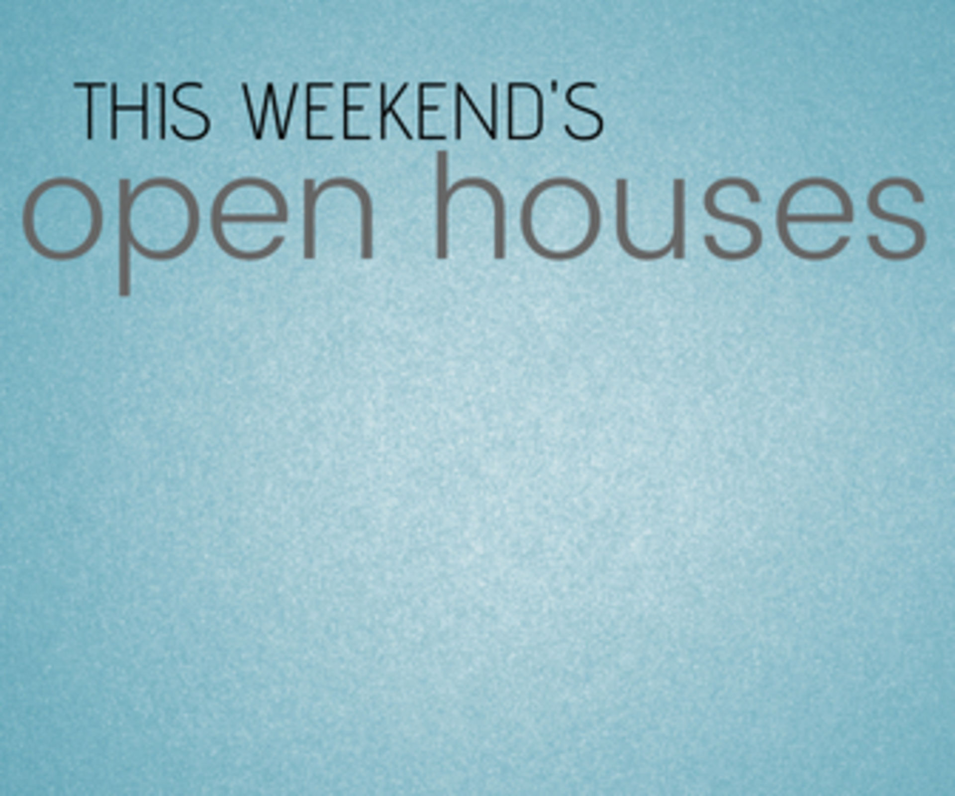 This Weekend's OPEN HOUSES! See you there!