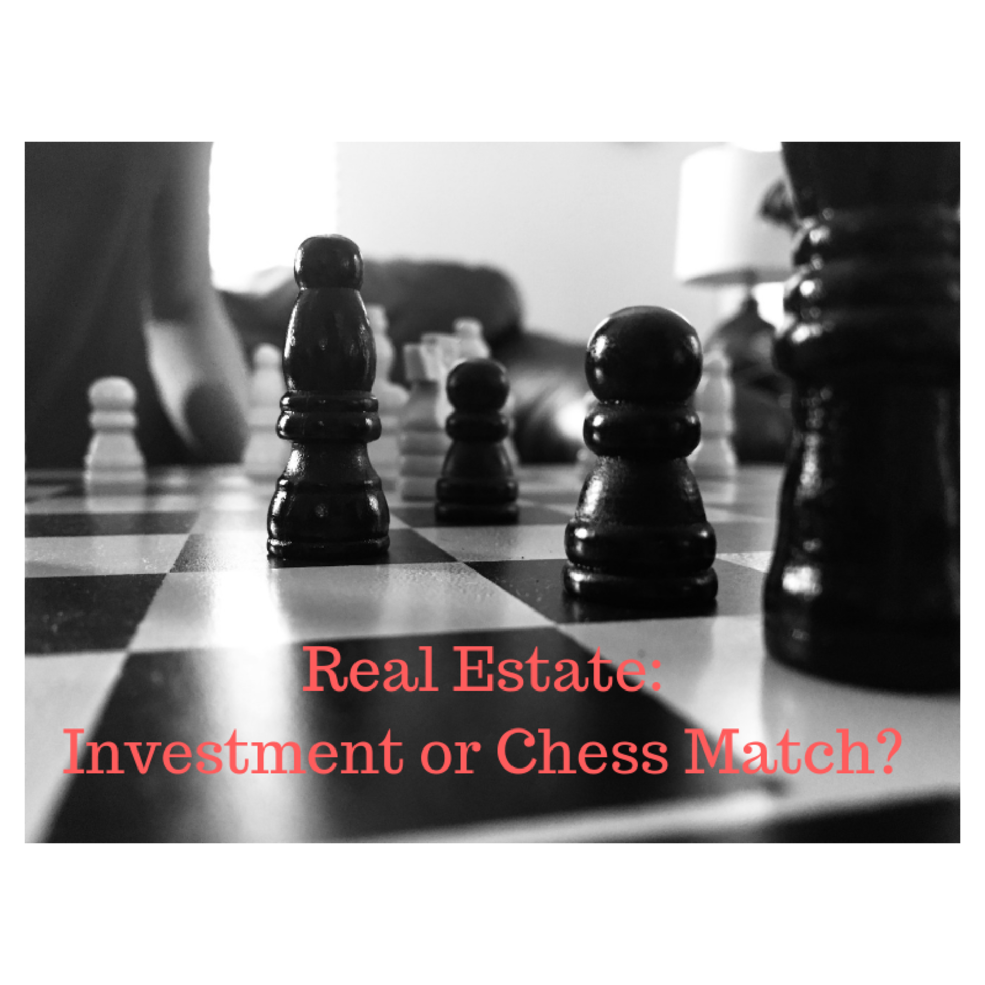 Real Estate-Investment or Chess Match?