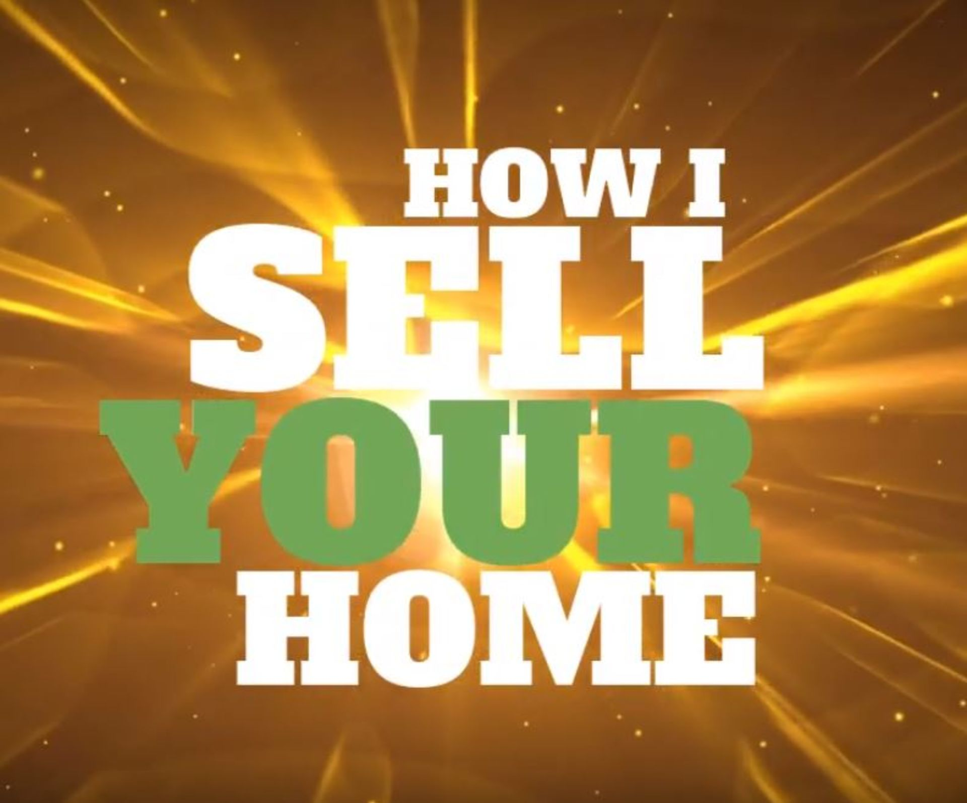 How I sell your home