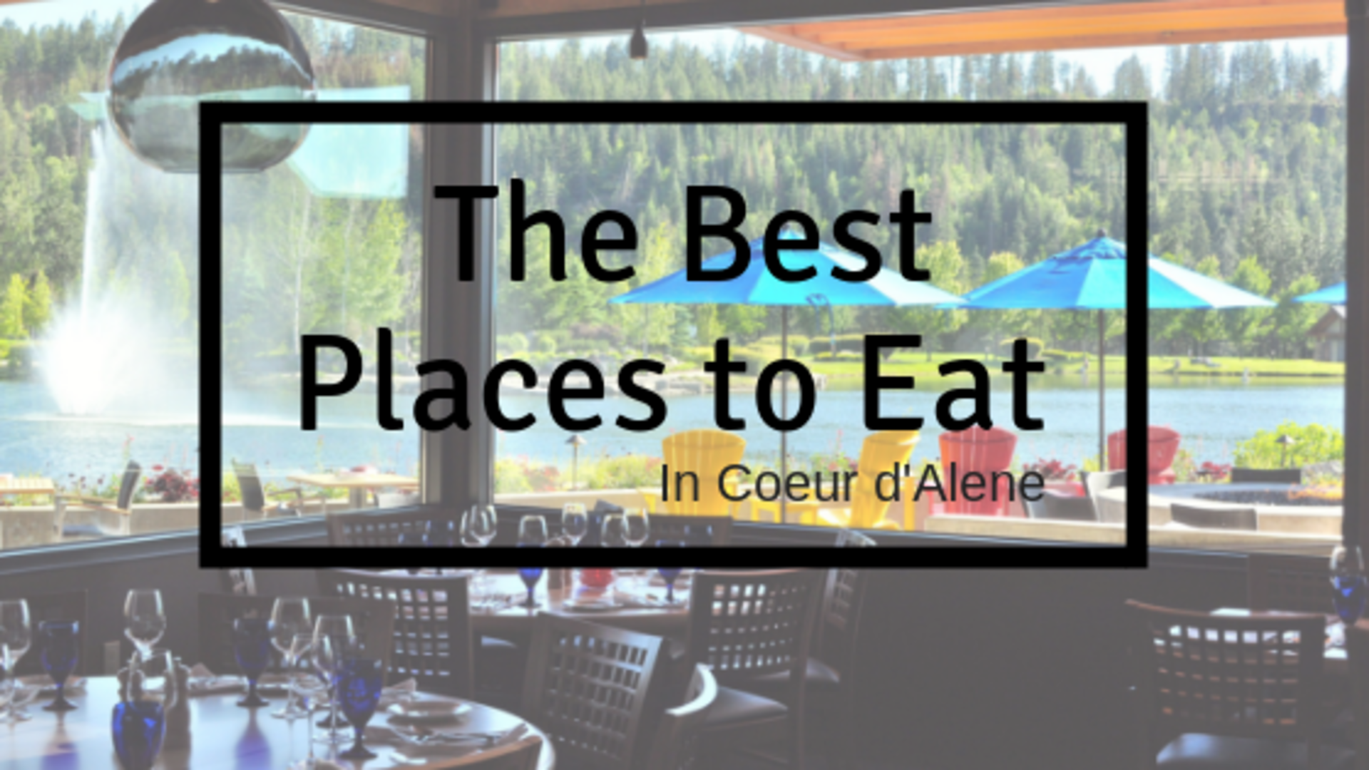 The Best Places to Eat in Coeur d'Alene