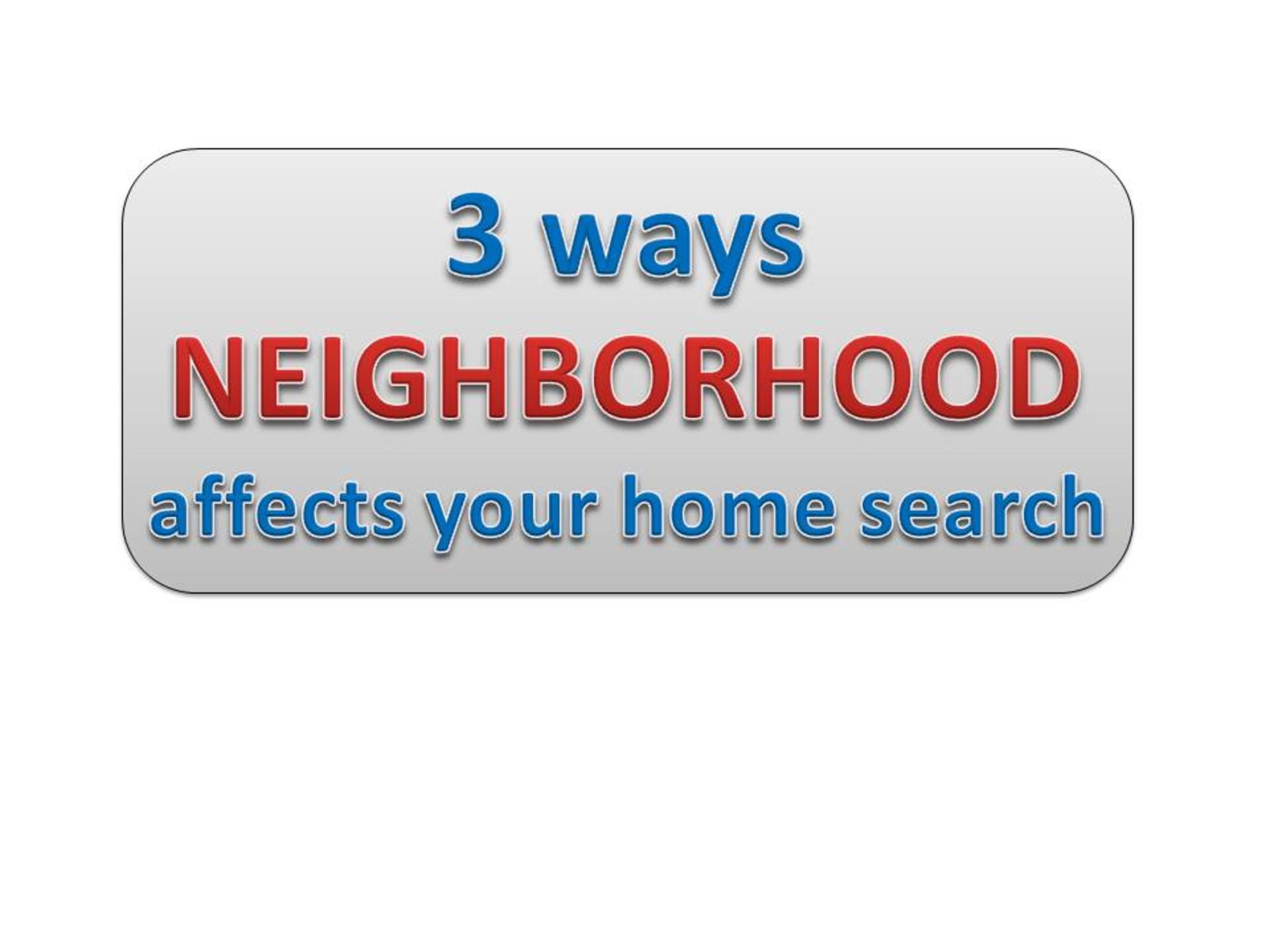 3 Ways Neighborhood Affects Your Home Search