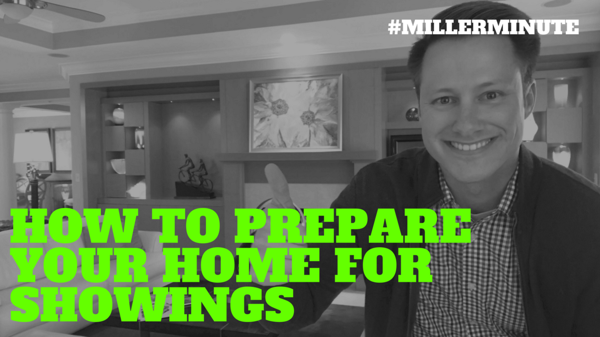 How To Prepare Your Home For Showings   Miller Minute