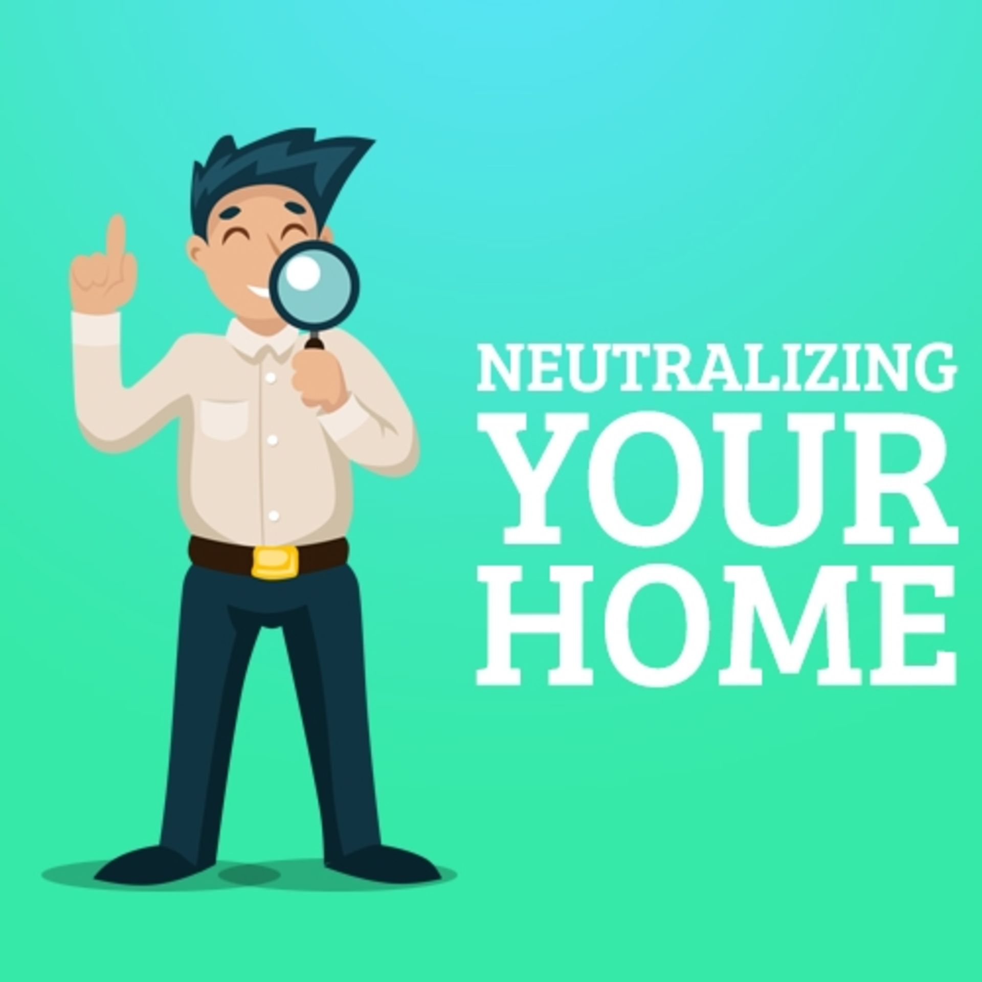 """""""Neutralizing Your Home"""""""