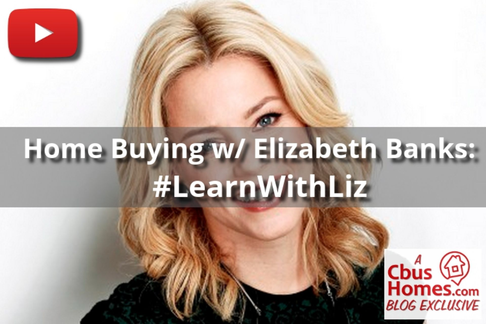 VIDEO SERIES: Buying a Home with Elizabeth Banks…