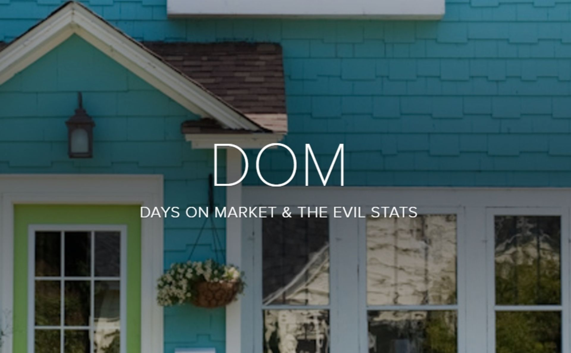 DOM: Days on Market. The Scary Stats And Evil Behind The Cause
