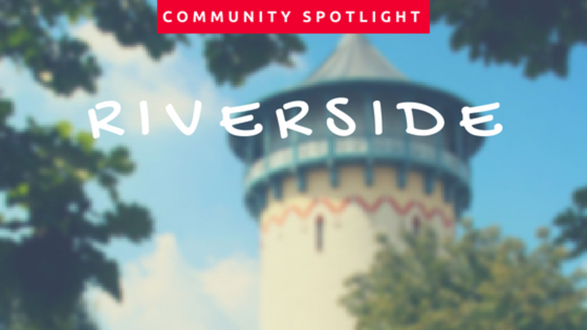 Community Spotlight : Riverside