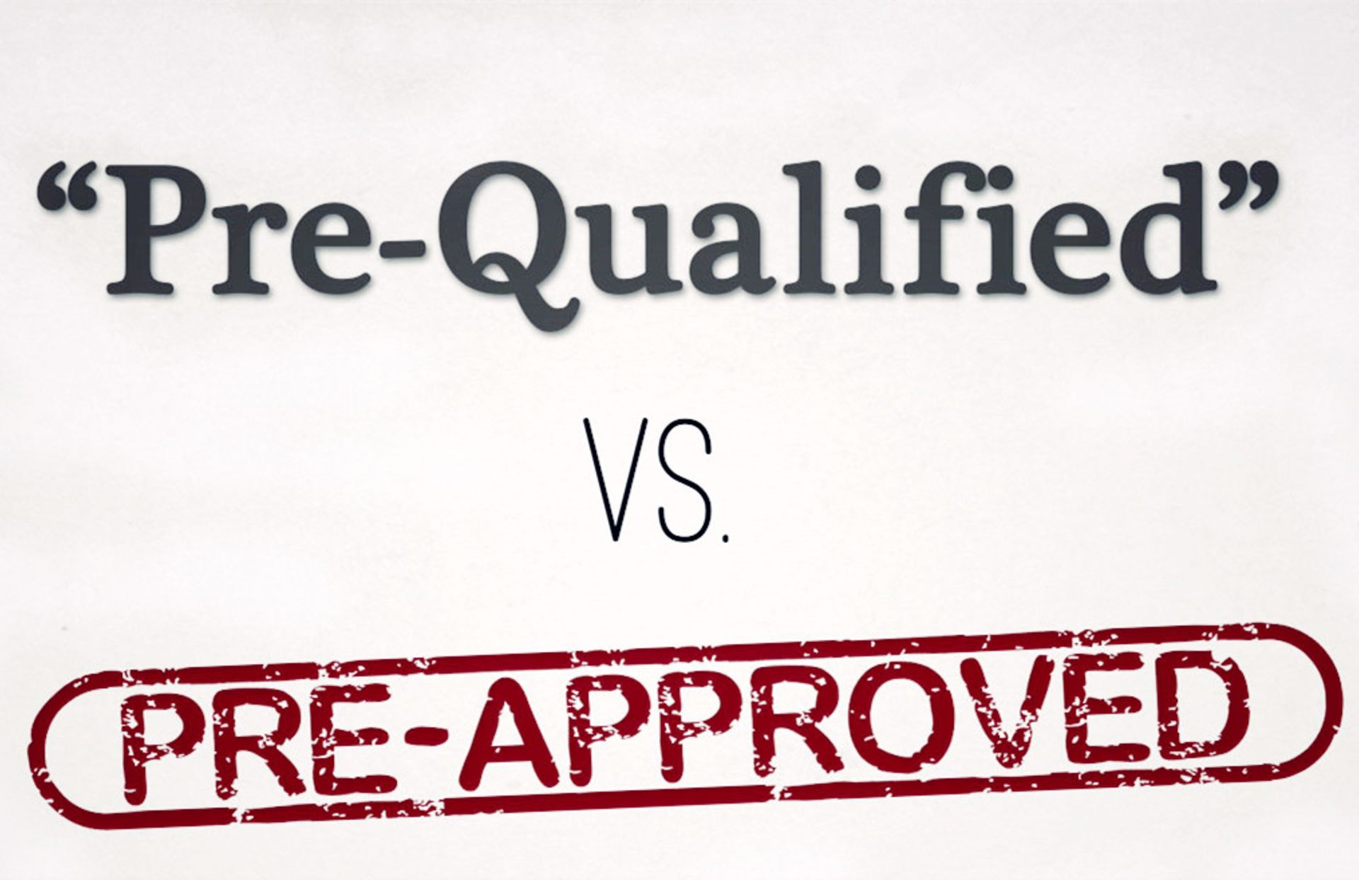 Pre-Qualified vs. Pre-Approved vs. Final Approval – Know the Difference
