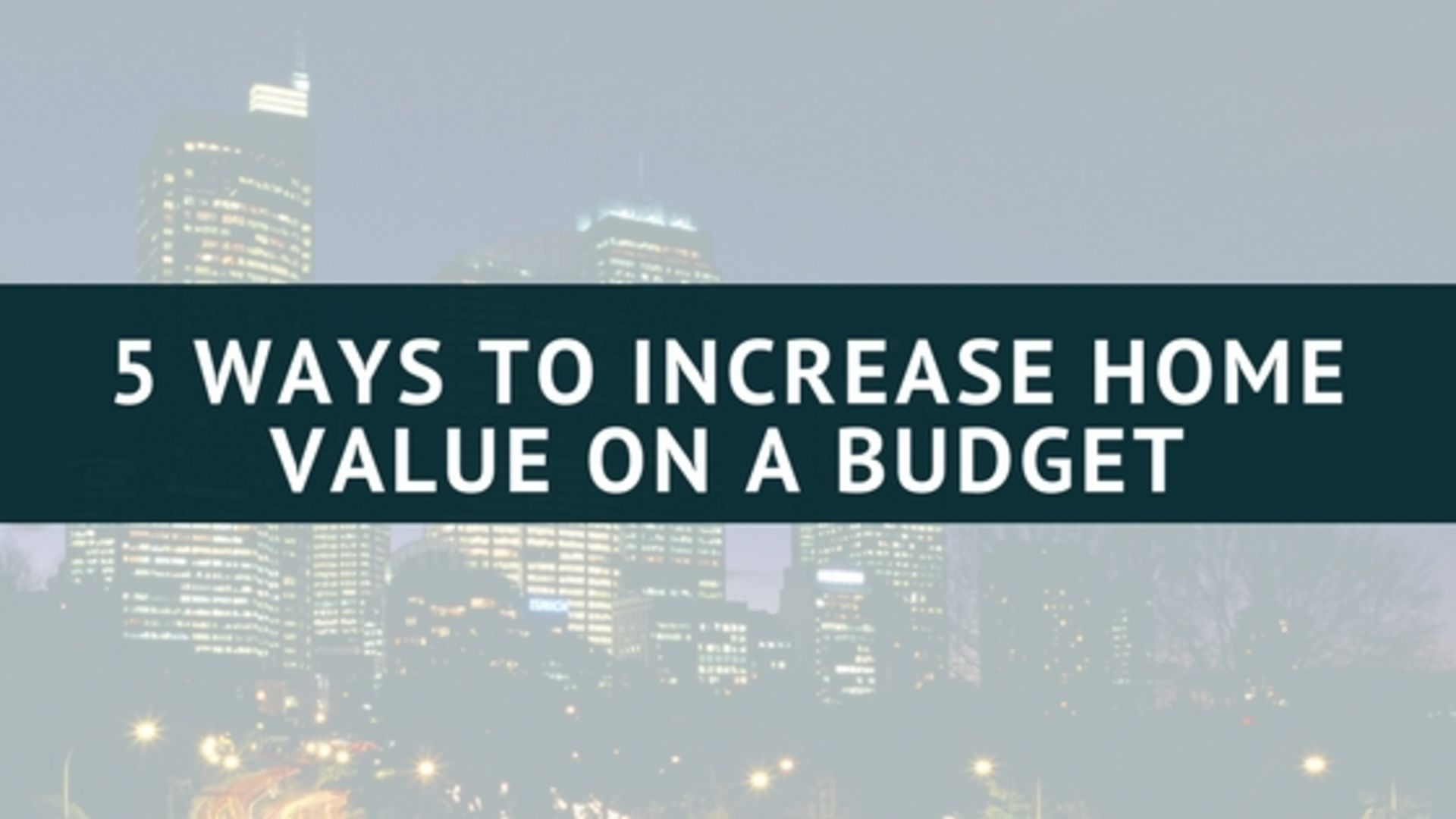 5 Ways To Increase Your Home's Value On A Budget