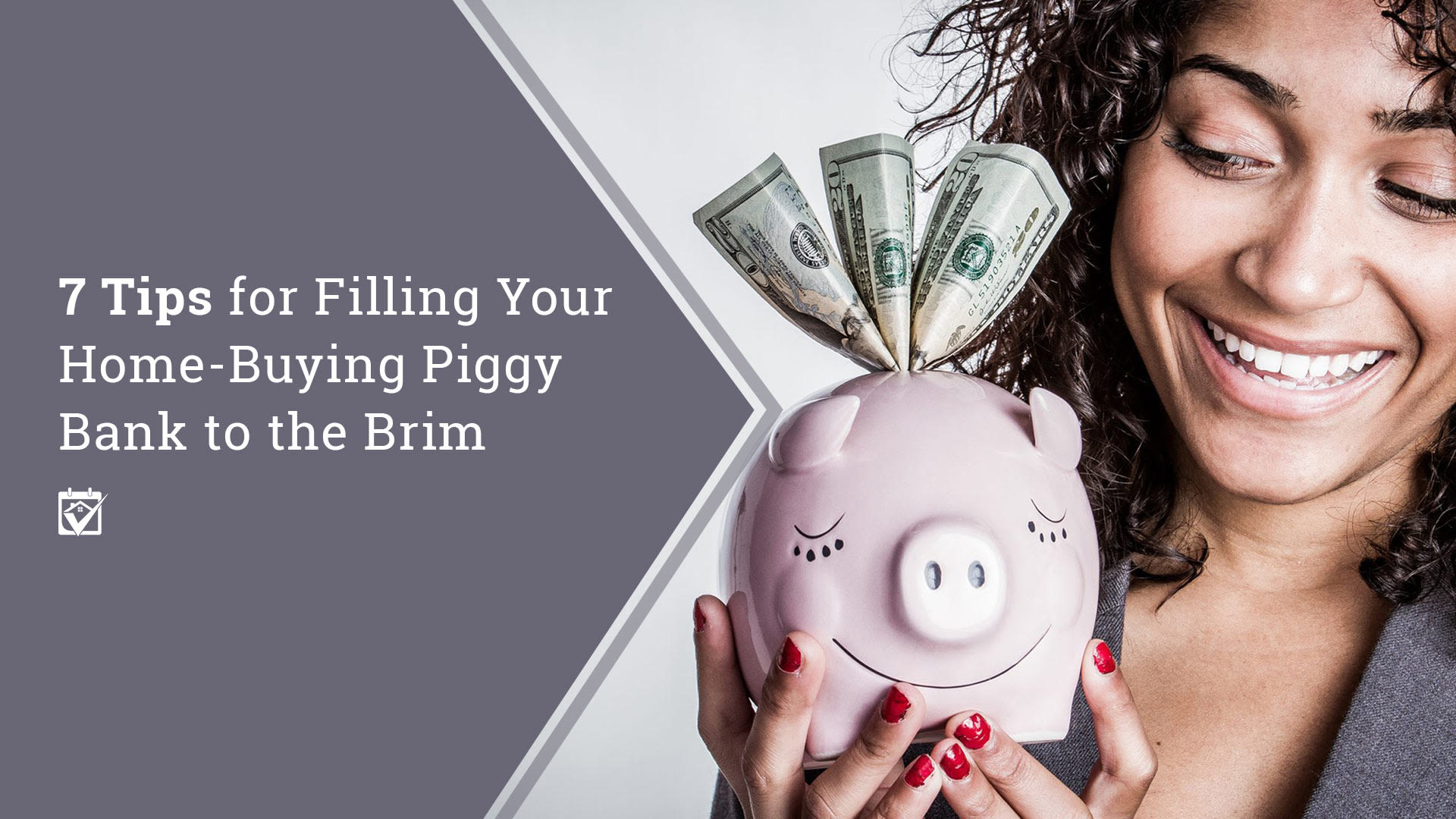 7 Sure Fire Tips for Filling Your Home-Buying Piggy Bank