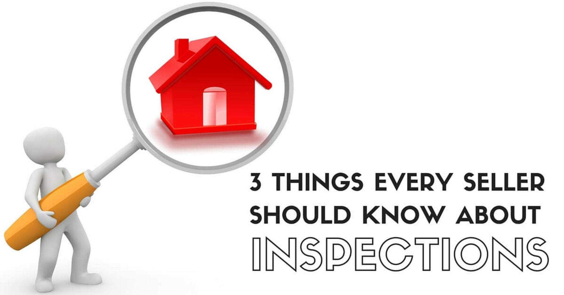 3 Things Every Seller Should Know About Home Inspections