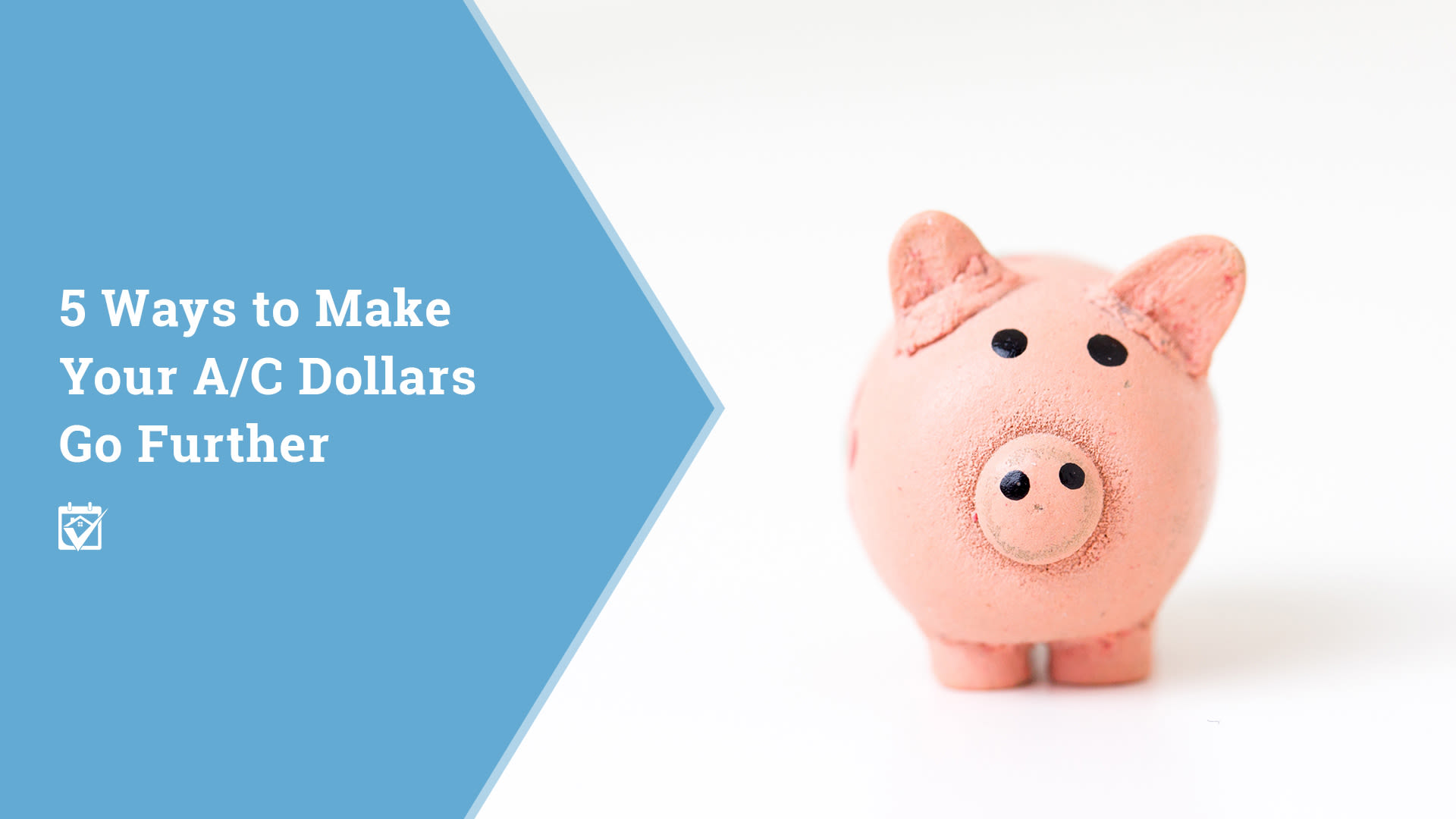 5 Ways to Make Your A/C Dollars Go Further