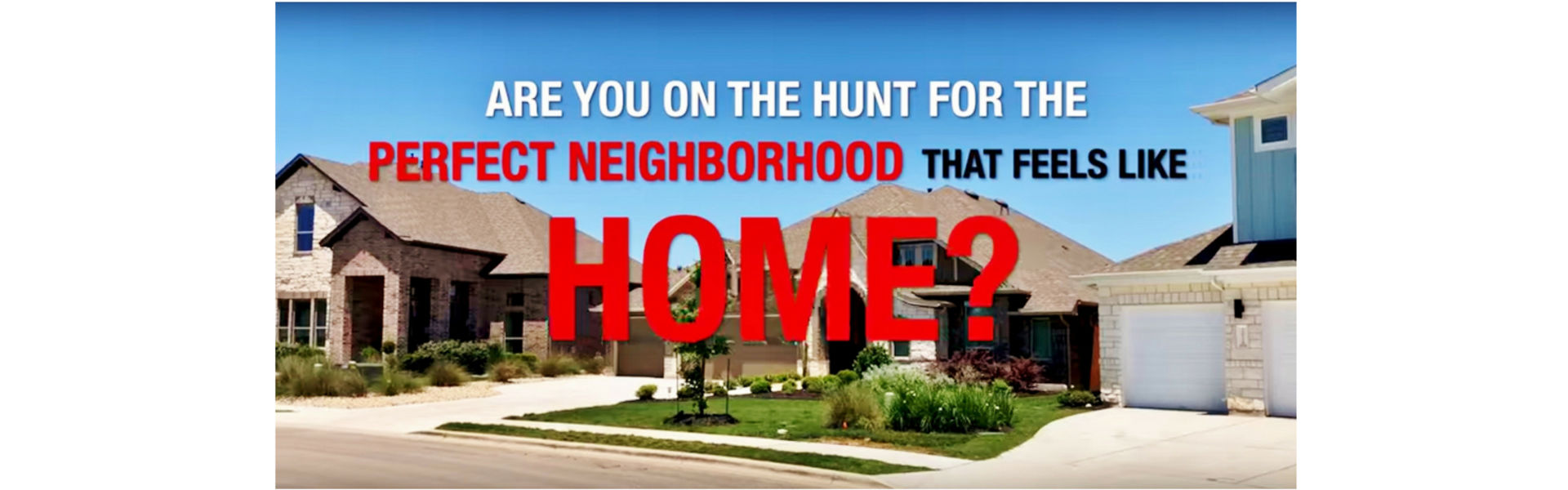 ON THE HUNT FOR YOUR PERFECT NEIGHBORHOOD?