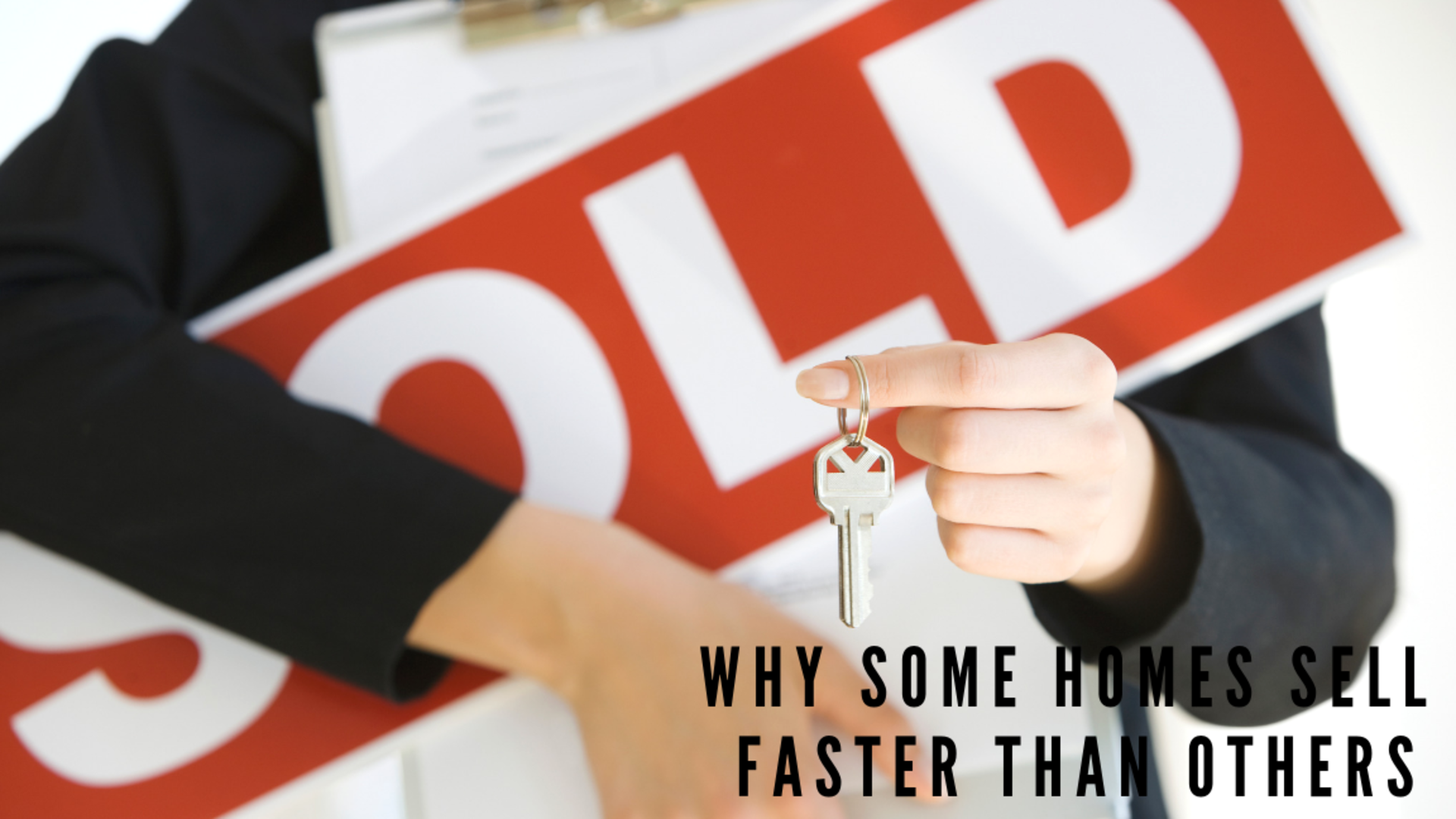 Why Some Homes Sell Faster Than Others – Tips for Buyers and Sellers