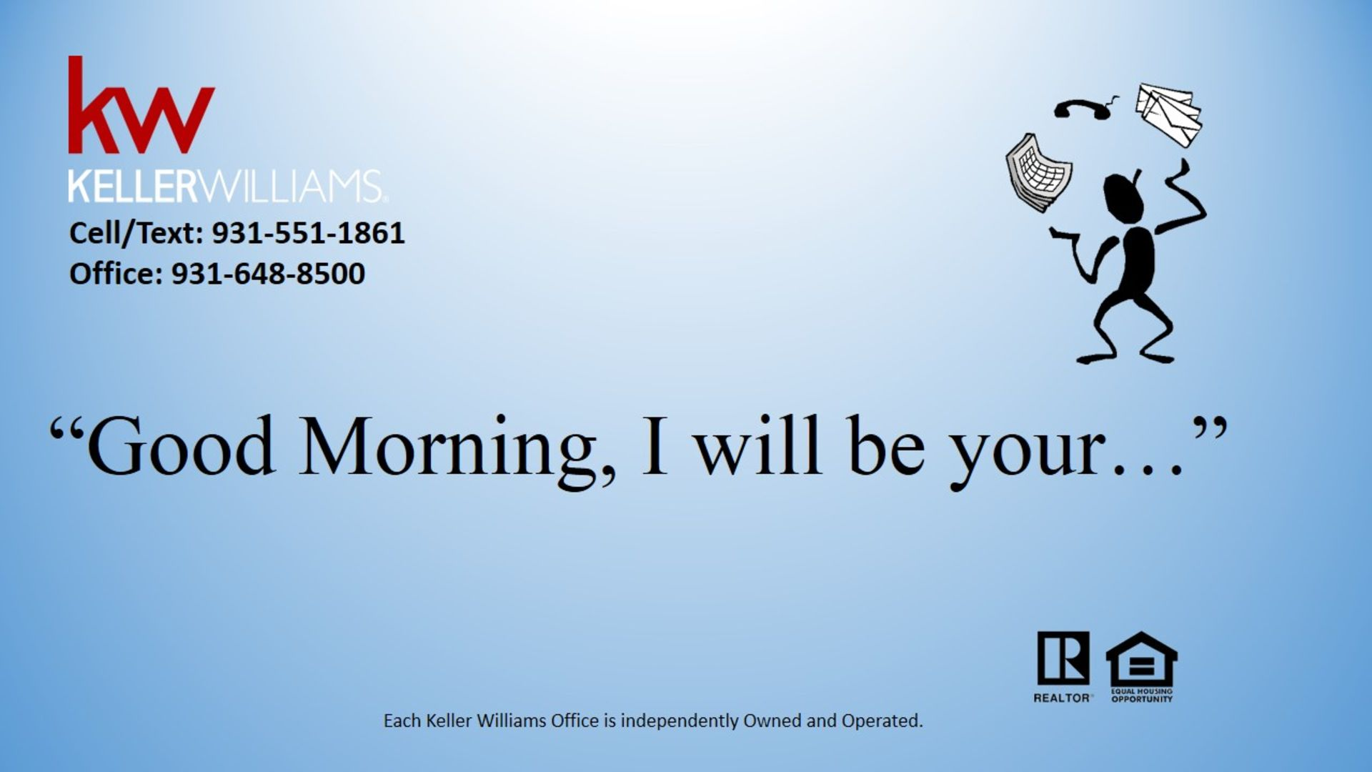 """Good Morning, I will be your…"""