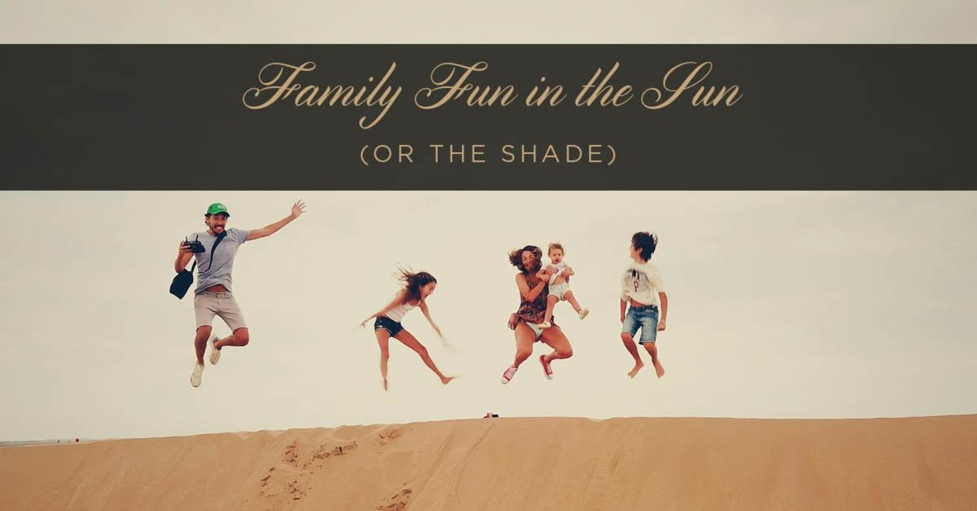 Family Fun in the Sun or the Shade