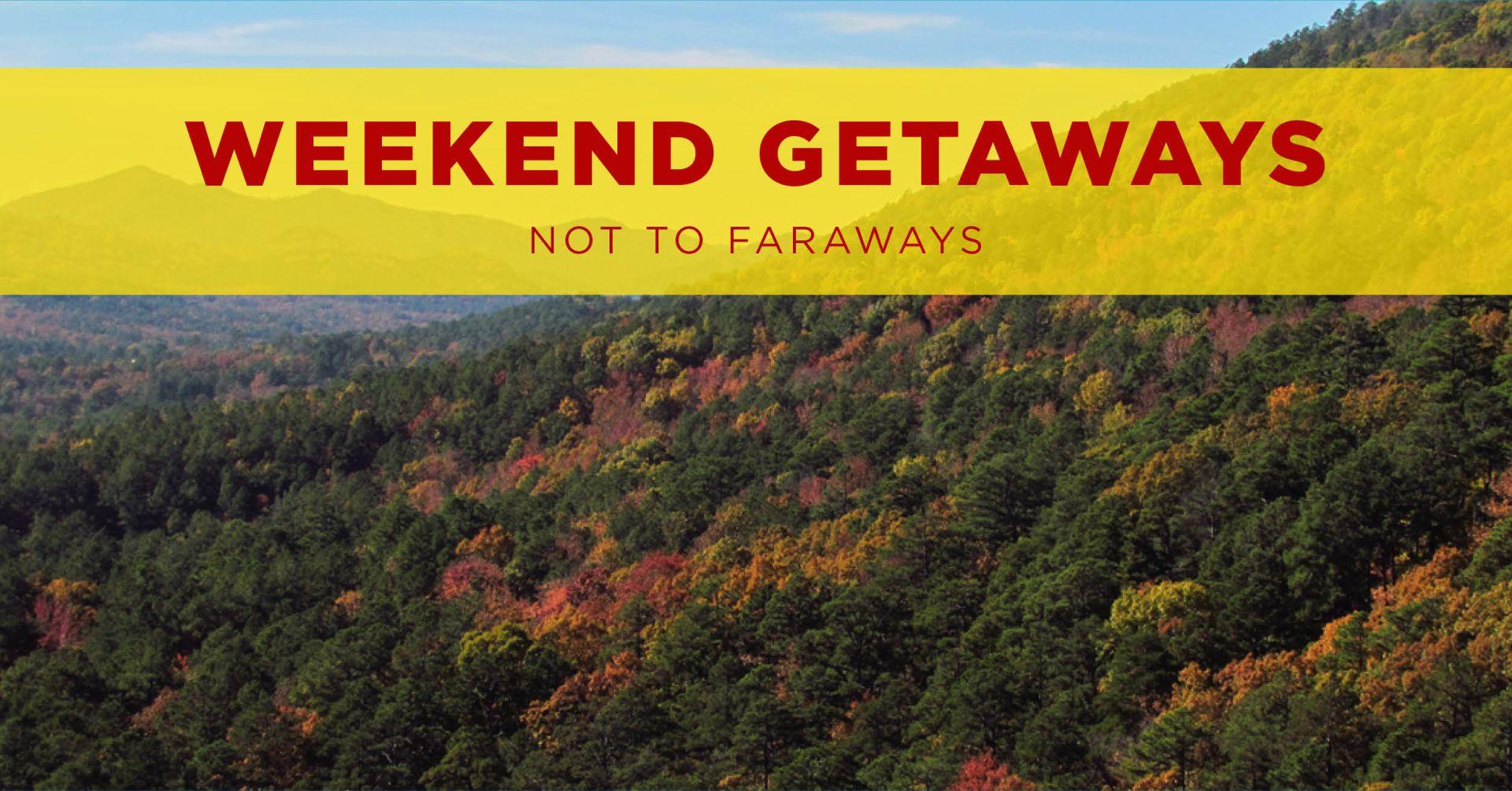 Weekend Getaways, Not too Faraways