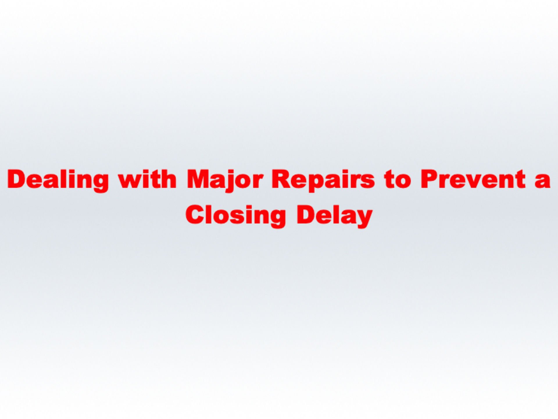 Dealing with major repairs to prevent a closing delay