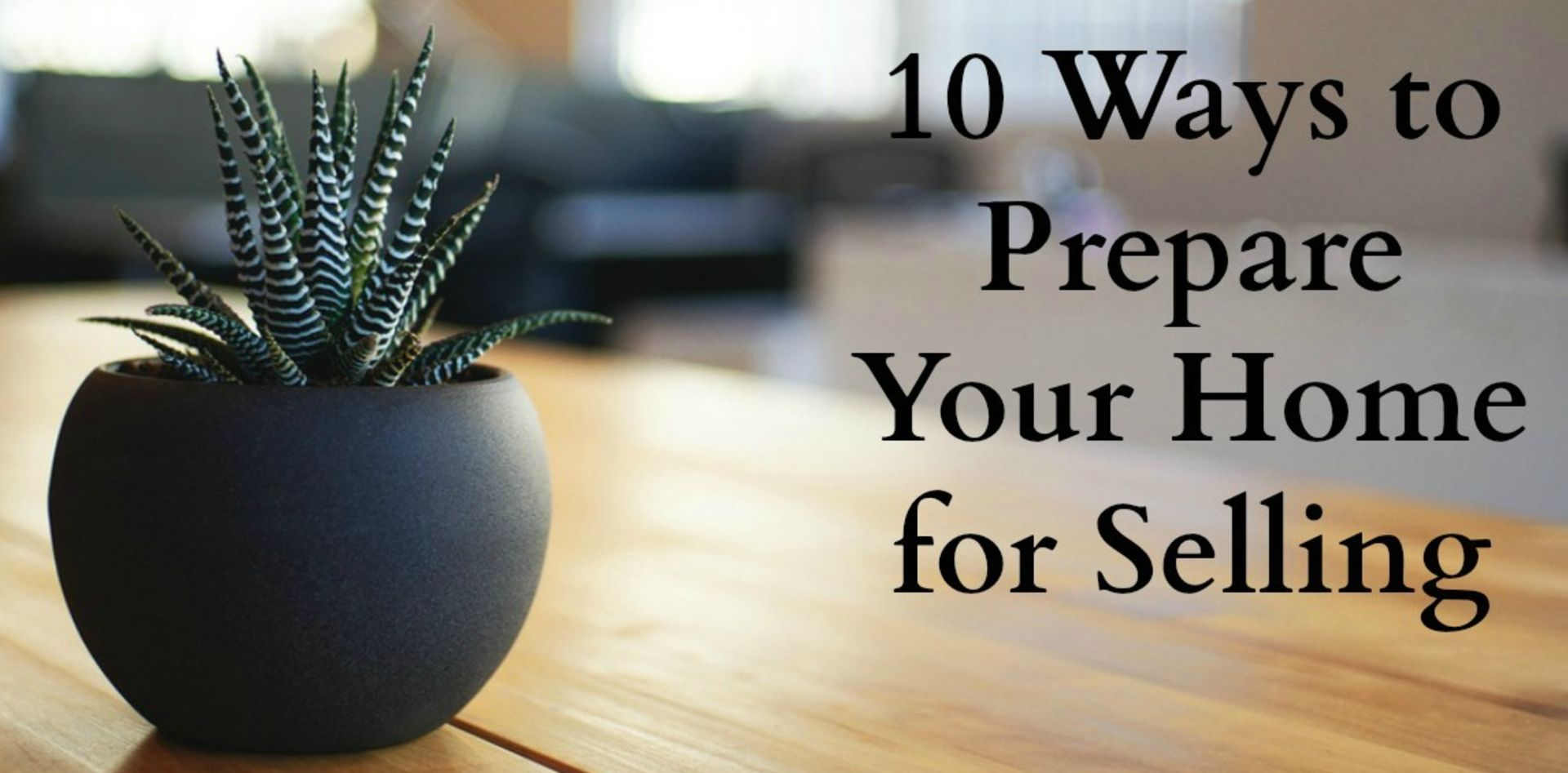 10 Ways to Prepare Your Home for Selling