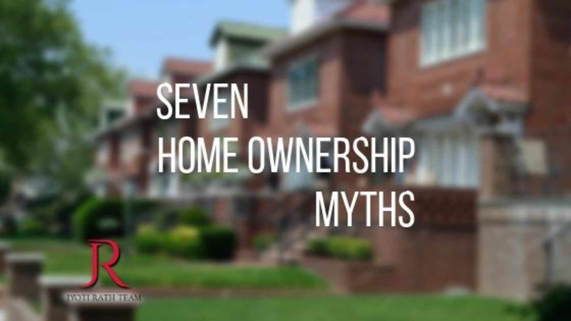 Seven Home Ownership Myths