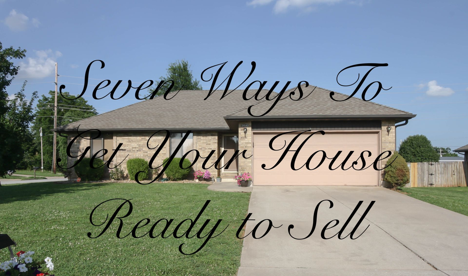 The Seven Top Ways to Get Your House Ready to Sell