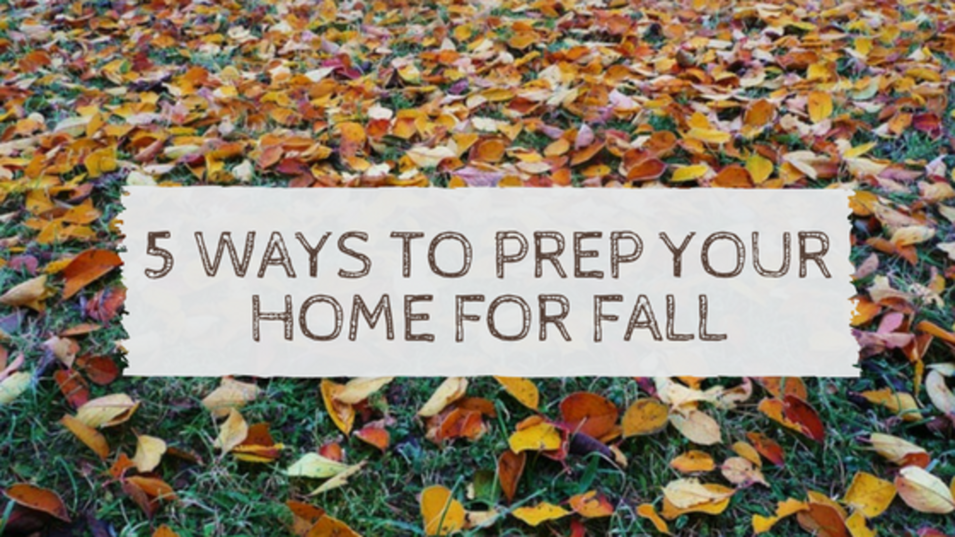 5 Ways to Prep Your Home for Autumn