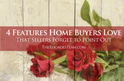 4 Features Buyers Love That Sellers Forget to Point Out
