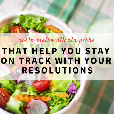 North Metro-Atlanta Perks that Help you Stay on Track with your Resolutions