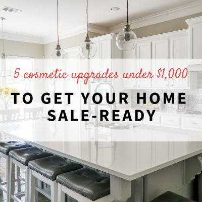 5 Cosmetic Upgrades under $1,000 to get Your Home Sale-Ready