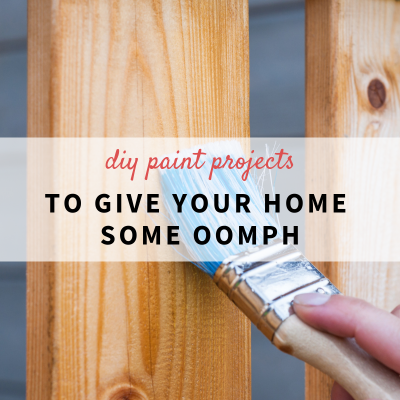 DIY Paint Projects to Give Your Home Some Oomph