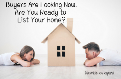 Buyers Are Looking Now. Are You Ready to List Your Home?