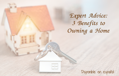 Expert Advice: 3 Benefits to Owning a Home