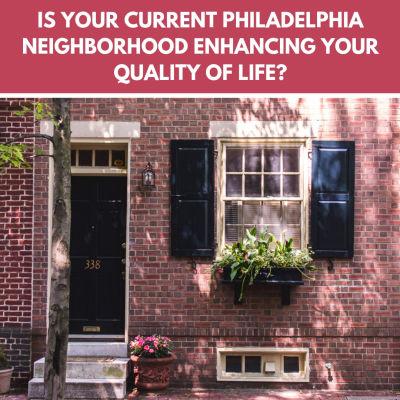Is your current Philadelphia neighborhood enhancing your quality of life?