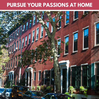 Pursue Your Passions At Home