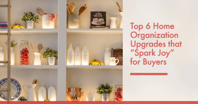 "Top 6 Home Organization Upgrades that ""Spark Joy"" for Buyers"