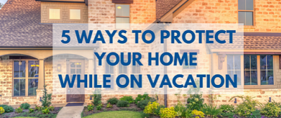 Protect Your Home When You are Away