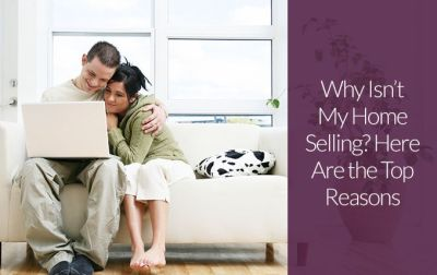 Why Isn't My Home Selling? Here Are the Top Reasons