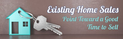 Existing Home Sales Point Toward a Good Time to Sell