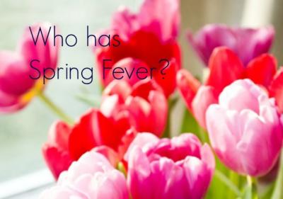 Spring Fever!