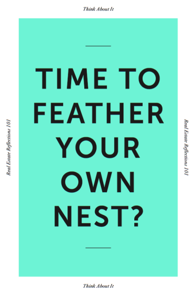 Time To Feather Your Own Nest?