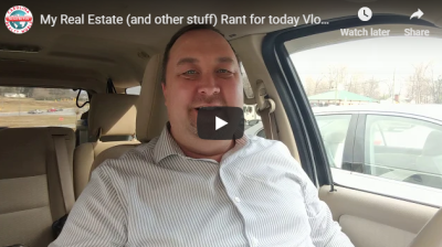 My Real Estate (and other stuff) Rant for today Vlog 162