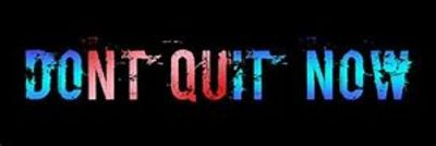 Don't Quit Now!