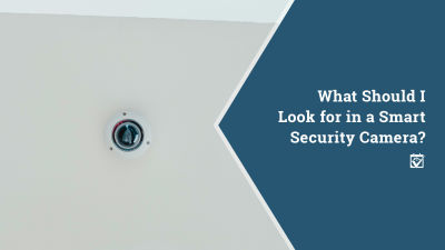 What Should I Look for in a Smart Security Camera?