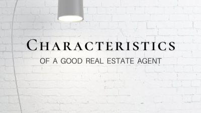 Characteristics of a Good Real Estate Agent