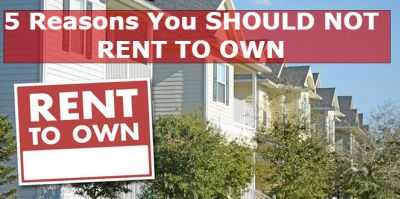 5 Reasons You Should Not Rent to Own a House
