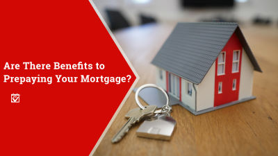 Are There Benefits to Prepaying Your Mortgage